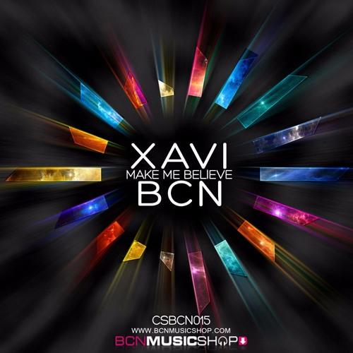 XAVI BCN - MAKE ME BELIEVE
