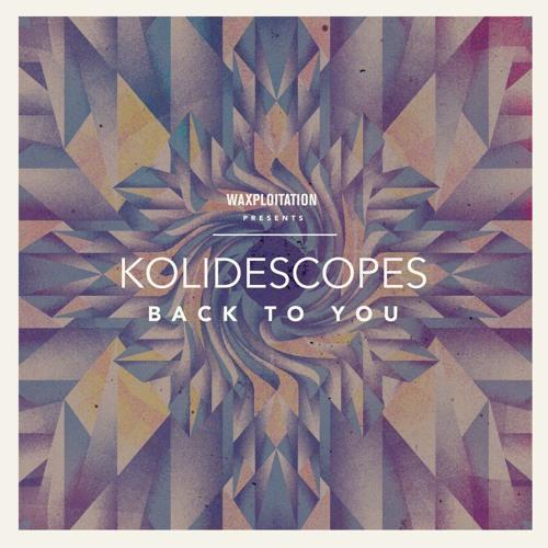 KOLIDESCOPES - Back To You