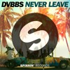 DVBBS - Never Leave (Preview) [OUT NOW]