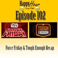 Episode 102 - Force Friday & Tough Enough Recap