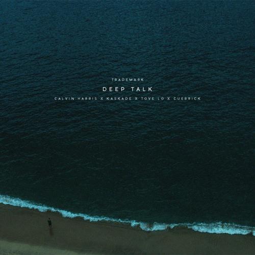 Deep Talk (Calvin Harris X Kaskade X Tove Lo X Cuebrick)