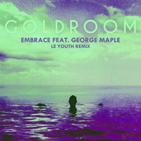 Goldroom - Embrace (Ft. George Maple) (Le Youth Remix)