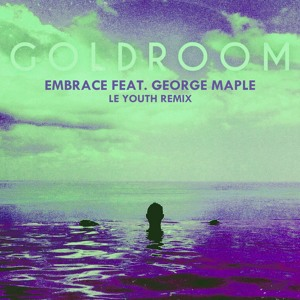 Embrace ft. George Maple (Le Youth Remix) by Goldroom