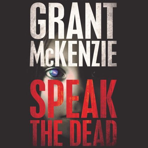 Speak The Dead by Grant McKenzie, Narrated by Genvieve Bevier