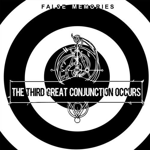False Memories - The Third Great Conjunction Occurs