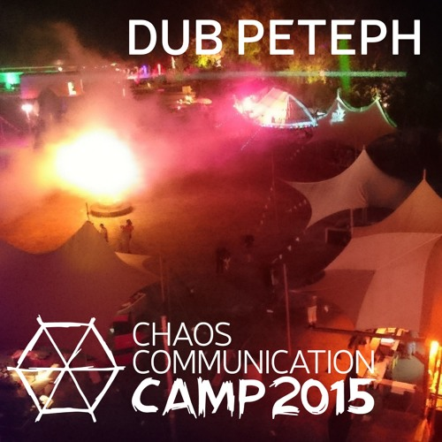 Dub Peteph @ BER Chillout, CCCAMP15 Aug15