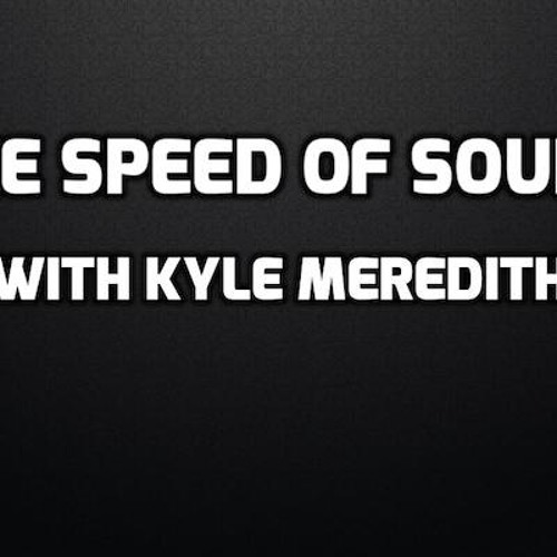 The Speed of Sound with Kyle Meredith