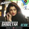 Bandeyaa - Jazbaa