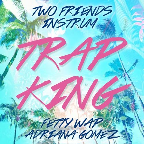 Two Friends & INSTRUM - Trap King (Fetty Wap Ft. Adriana Gomez Cover)
