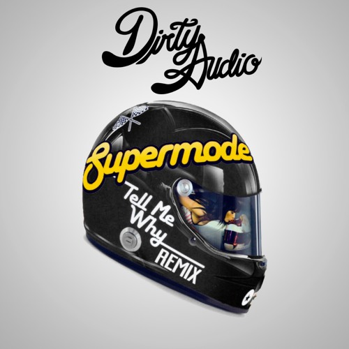 Supermode - Tell Me Why (Dirty Audio Remix)