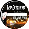 Dead End Dreamers - Her Boyfriend (DJ Jayms Remix)[FREE DOWNLOAD]