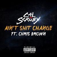 Cal Scruby - Ain't Shit Change (Feat. Chris Brown)