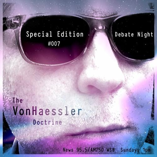 The VonHaessler Doctrine: Special Edition #007 - Debate Night
