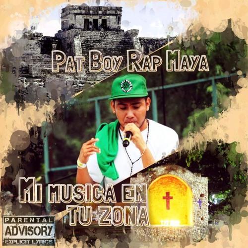 Pat Boy Rap Maya Ft AP-C El Aldeano - MA´U YOKLIKO'ONO´OB