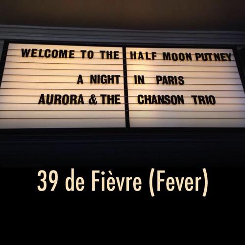 "Aurora & the Chanson Trio - ""39 de Fièvre (Fever)"""