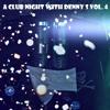 A CLUB NIGHT with DENNY S Vol. 4