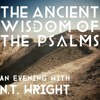 The Ancient Wisdom Of The Psalms  An Evening with N.T. Wright May 7 2014