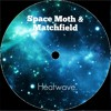 Space Moth & Matchfield - Heatwave (Original Mix)
