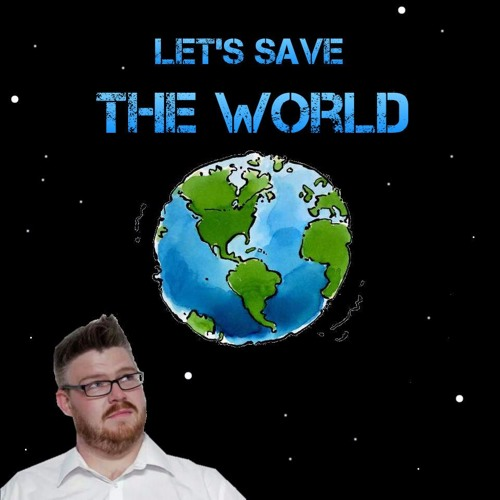 Lets Save The World Ep 1 with Marcel Lucont, John Hastings and Archie Maddocks