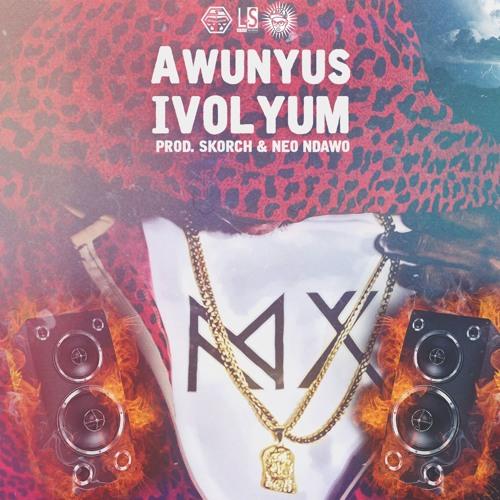 AwunyusiVolyum Prod.by Skorch & Neo Ndawo