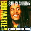 Bob Marley - Sun Is Shining (Fun[k]House Sky High Edit) BUY=DOWNLOAD
