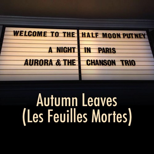 "Aurora & the Chanson Trio - ""Autumn Leaves"" (Les Feuilles Mortes)"