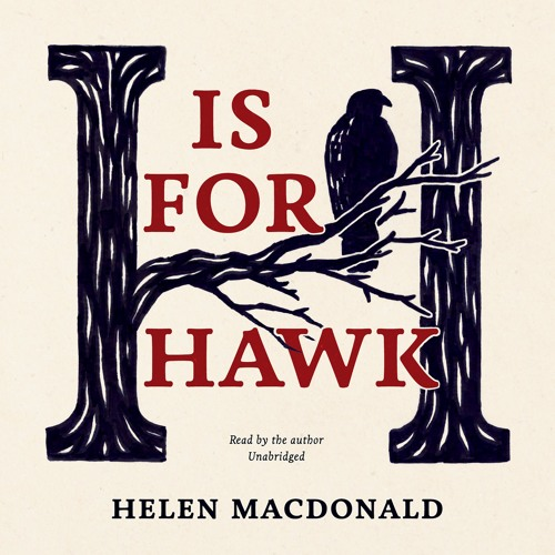 H IS FOR HAWK Written And Narrated By Helen Macdonald