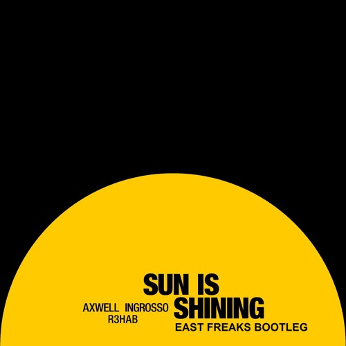 Axwell Λ Ingrosso, R3hab - Sun Is Shining (East Freaks Bootleg)