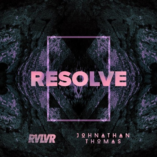 RVLVR and Johnathan Thomas - Resolve (FREE DL)