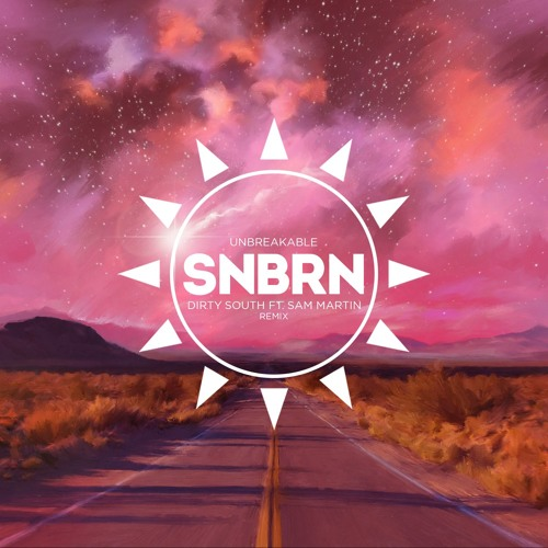 Dirty South - Unbreakable (SNBRN Remix)[Astralwerks]