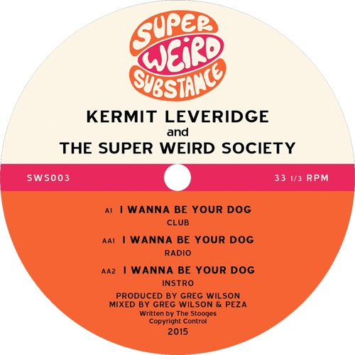Kermit Leveridge & The Super Weird Society 'I Wanna Be Your Dog' - Greg Wilson & Peza Club Mix