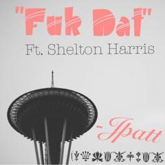 Fuk Dat Ft. Shelton Harris (Prod. By Nima Skeemz)