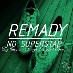 R.E.M.A.D.Y  N.O S.U.P.E.R.S.T.A.R Remix(Dj llucyano Souza & Kart Souza)