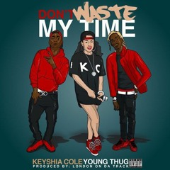 Keyshia Cole - Don't Waste My Time Ft. Young Thug (produced By London On Da Track)