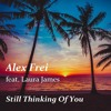 Alex Frei feat. Laura James - Still Thinking Of You (Original Mix)