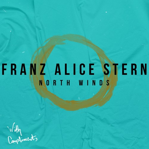 Franz Alice Stern - North Winds EP // WITH COMPLIMENTS // PREVIEW