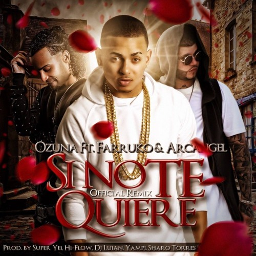 Download Ozuna Ft. Farruko & Arcangel - Si No Te Quiere (Official Remix)