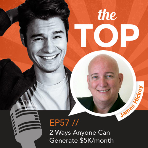 57: 2 Ways Anyone Can Generate $5k/month with James Hickey