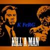 K FeRG : Kill A Man Freestyle
