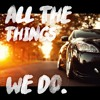 ALL THE THINGS WE DO