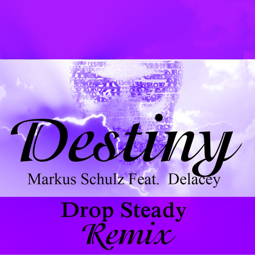 Markus Schulz - Destiny (Drop Steady's Other Side Remix)