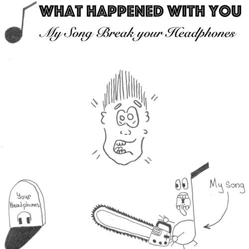 W.H.W.Y - My Song Break Your Headphones