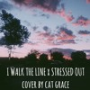 I Walk The Line x Stressed Out
