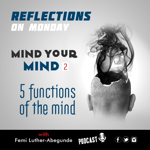 Mind Your Mind Part2: 5 Functions Of The Mind