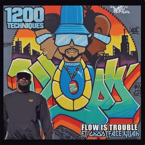 1200 Techniques - Flow is Trouble (Ft. Ghostface Killah)