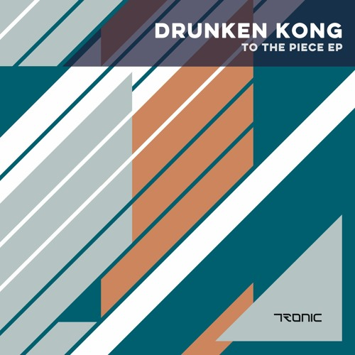 DRUNKEN KONG - To The Piece EP [Tronic]