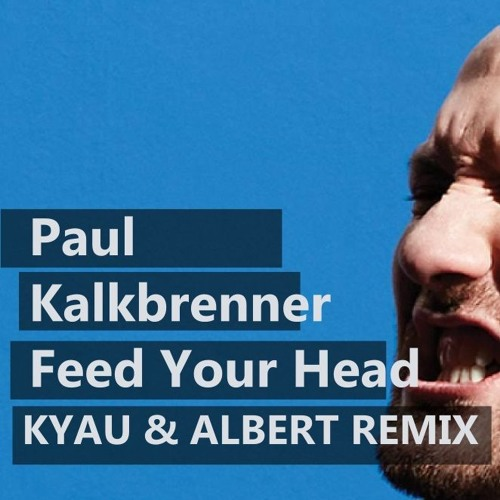 Paul Kalkbrenner - Feed Your Head (Kyau & Albert Remix)