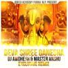 Deva Shree Ganesha [Agneepath] (Dj Awdhesh & Master Anshu Mix)