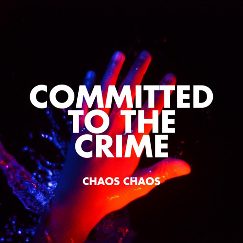 Chaos Chaos 'Committed to the Crime'
