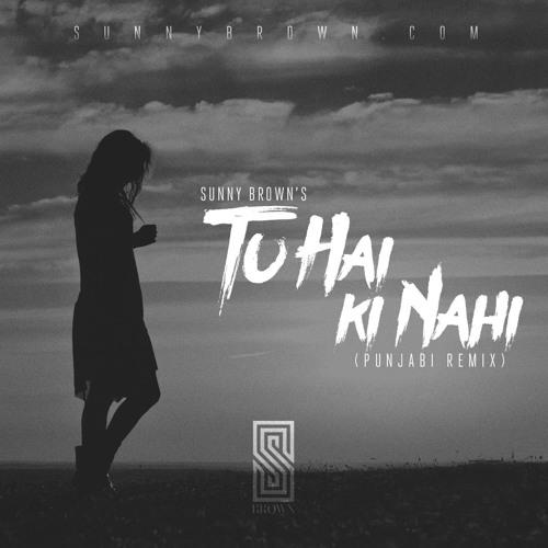 Mera Tu Hi Hai Bas Yaara Ringtone: Tu Hai Ki Nahi (Sunny Brown Punjabi Remix) By Sunny Brown